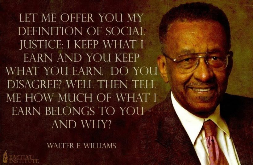 Never forget the great Walter E. Williams